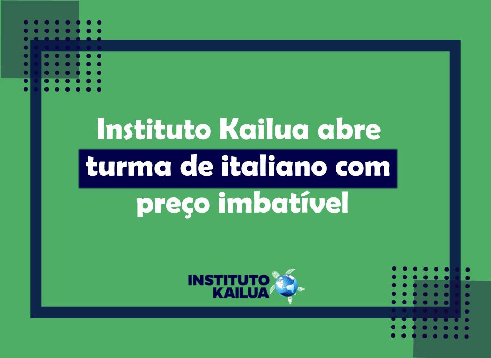 Instituto Kailua abre turma de italiano com preço imbatível