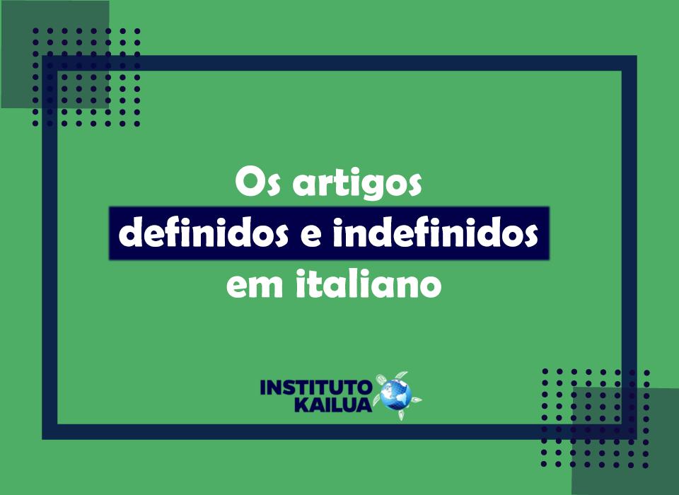 Os artigos definidos e indefinidos em italiano