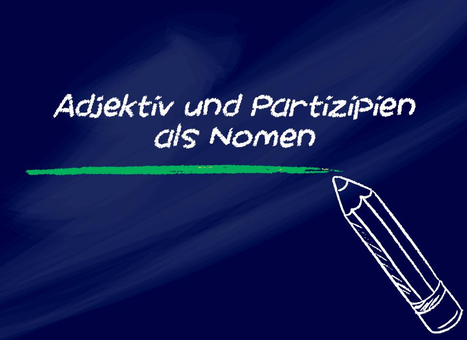 Aula de alemão: Adjektiv und Partizipien als Nomen