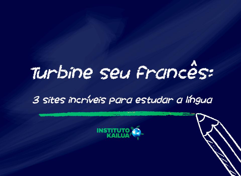 Turbine seu francês: 3 sites incríveis para estudar a língua