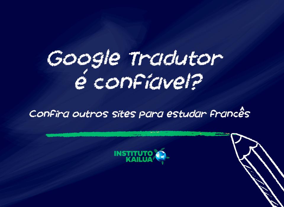 Google Tradutor é confiável? Confira outros sites para estudar francês