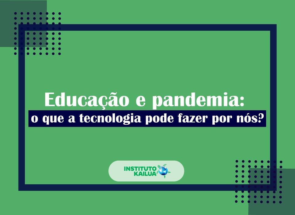 Educação e pandemia: o que a tecnologia pode fazer por nós?