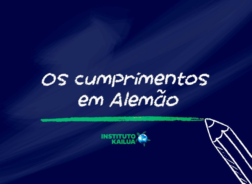 https://institutokailua.com/blog/wp-content/uploads/2020/09/7.-Os-cumprimentos-em-alemão-Prof-Gabriel-Alemão.jpeg