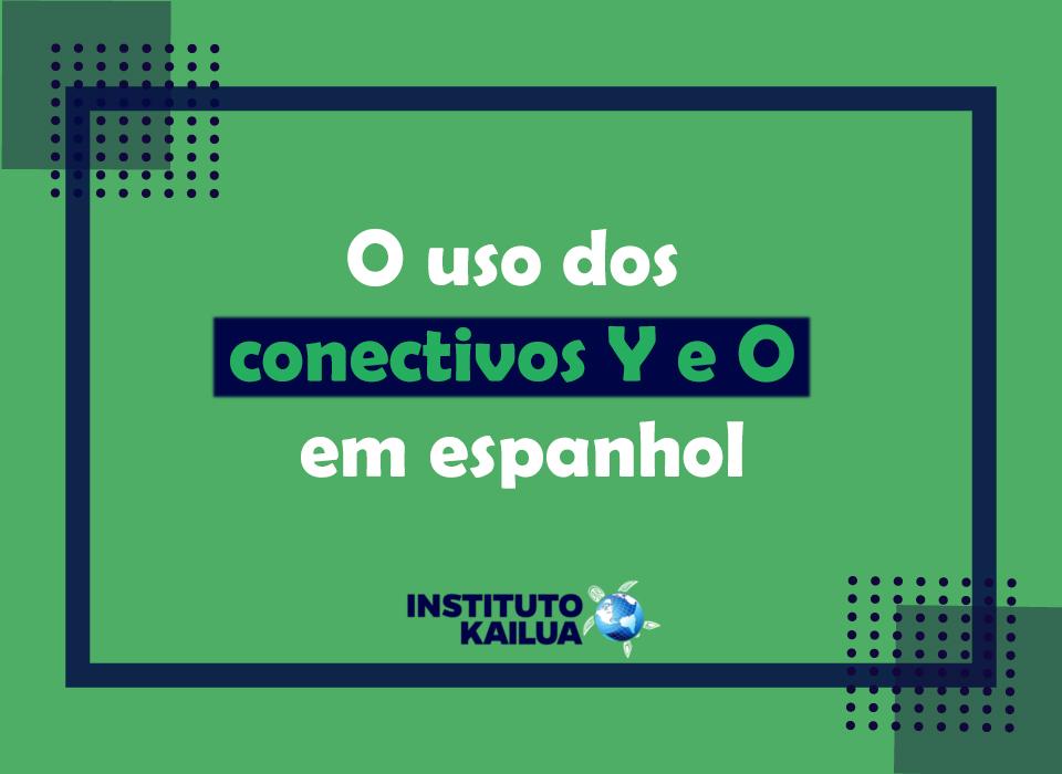 O uso dos conectivos Y e O em espanhol