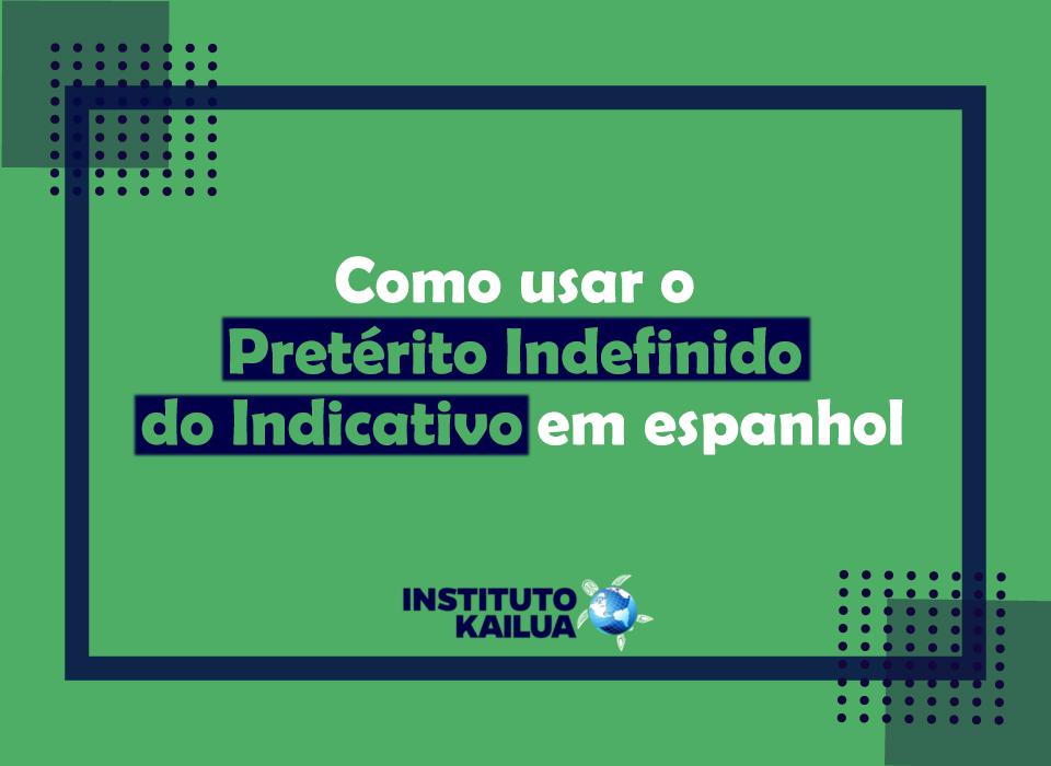 https://institutokailua.com/blog/wp-content/uploads/2020/12/1-Expressando-o-ontem-por-meio-do-Preterito-Indefinido-do-Indicativo.jpg