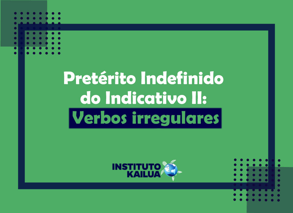 https://institutokailua.com/blog/wp-content/uploads/2020/12/2-Expressando-o-ontem-por-meio-do-Preterito-Indefinido-do-Indicativo-II-Verbos-irregulares.jpg