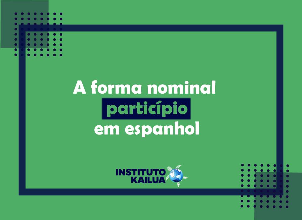https://institutokailua.com/blog/wp-content/uploads/2020/12/A-forma-nominal-participio-prof-Gessica-Santana.jpg