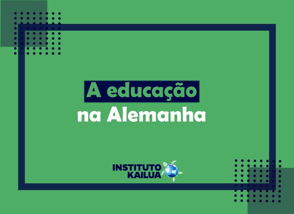 https://institutokailua.com/blog/wp-content/uploads/2021/01/a-educacao-na-alemanha.jpg