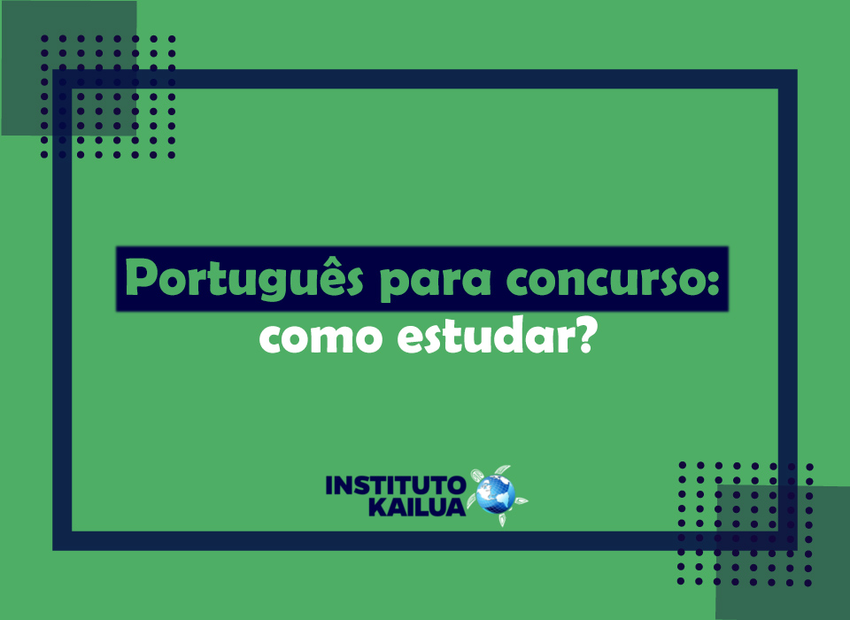 https://institutokailua.com/blog/wp-content/uploads/2021/02/Portugues-para-concurso-como-estudar.jpg