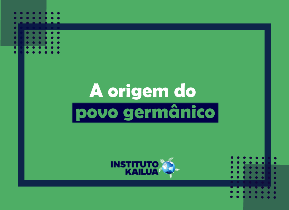https://institutokailua.com/blog/wp-content/uploads/2021/03/a-origem-do-povo-germanico.png