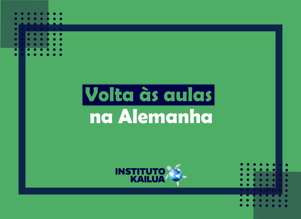 https://institutokailua.com/blog/wp-content/uploads/2021/03/volta-as-aulas-na-alemanha.png