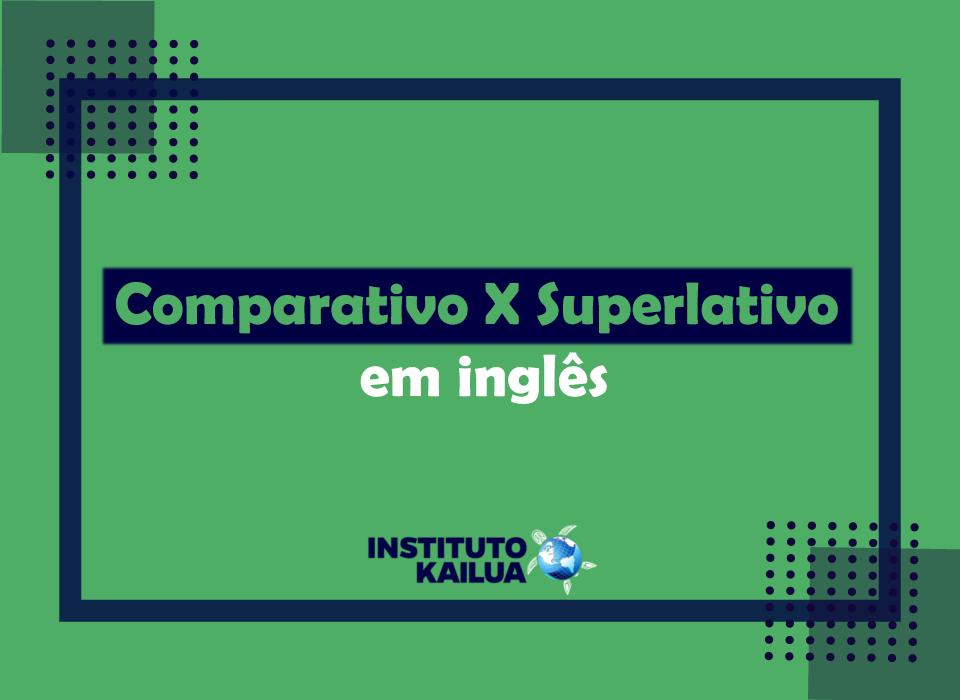 Comparativo X Superlativo em inglês