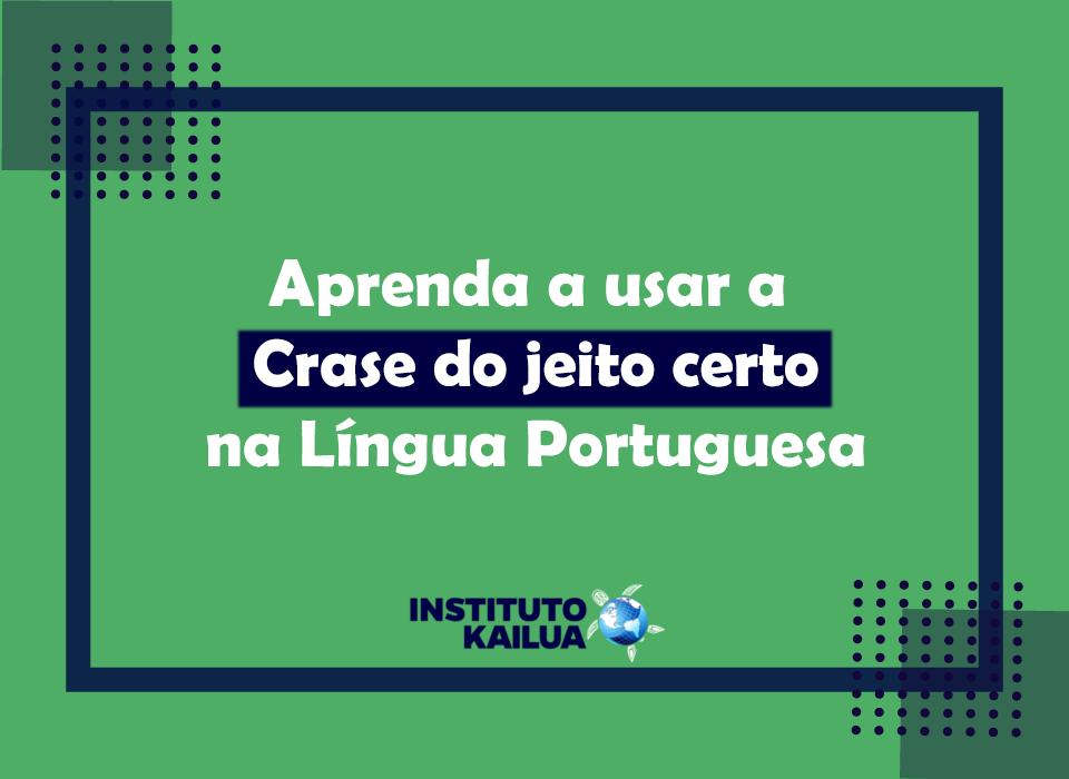 Aprenda a usar a Crase na Língua Portuguesa