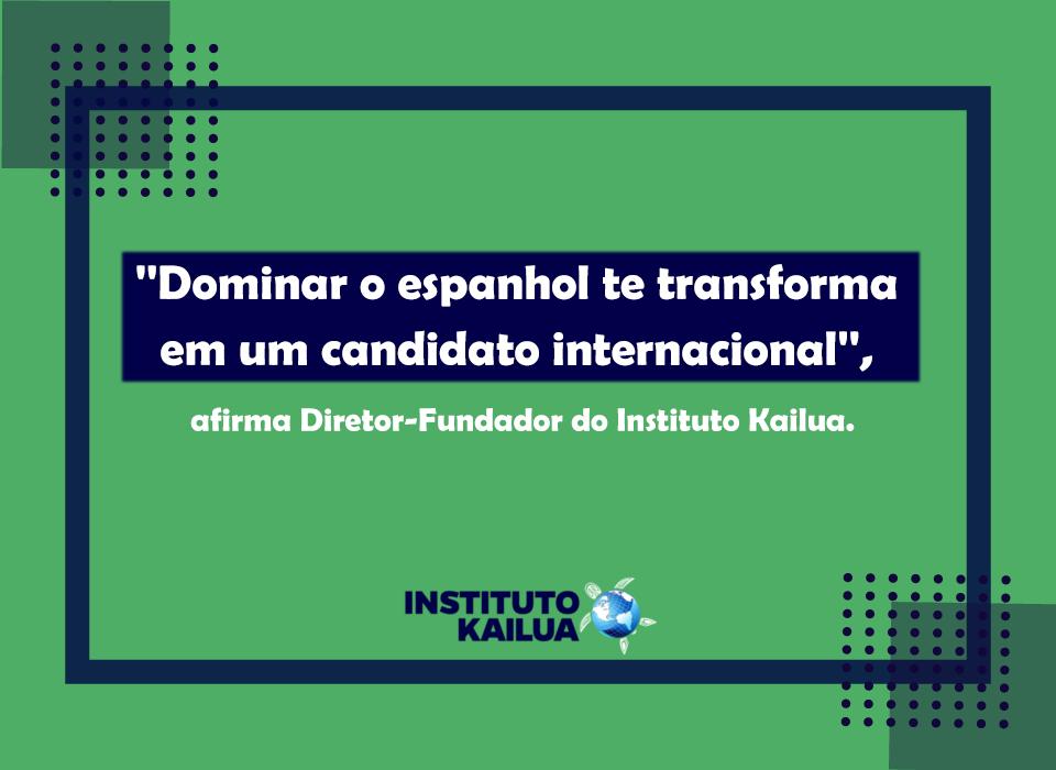 """""""Dominar o espanhol te transforma em um candidato internacional"""", afirma Diretor-Fundador do Instituto Kailua."""