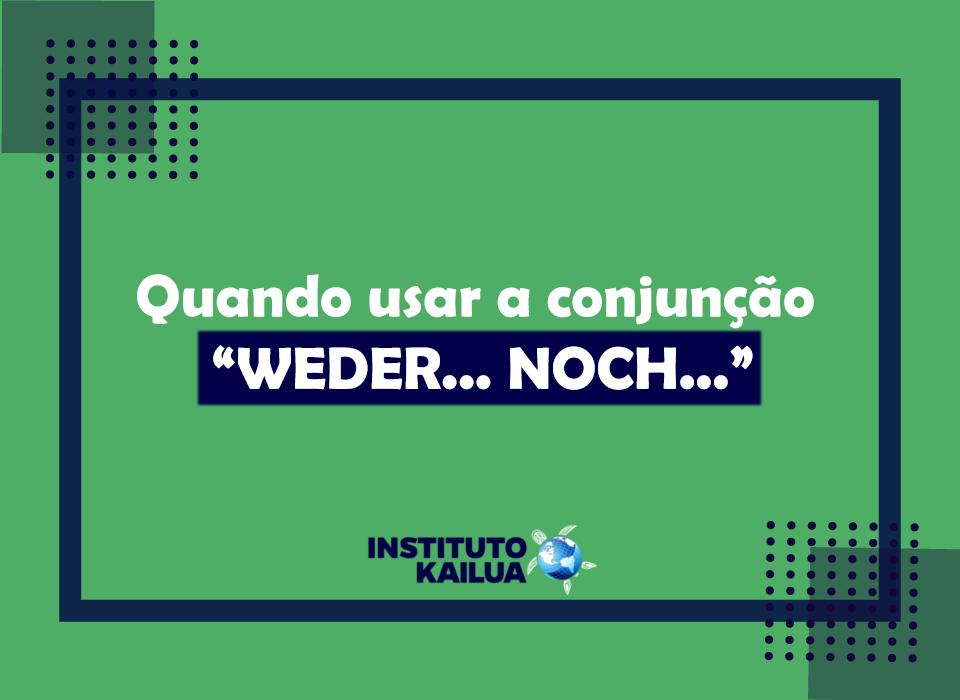 """Quando usar a conjunção """"WEDER… NOCH…"""" em alemão"""
