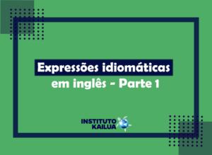 Expressões idiomáticas em inglês – Parte 1