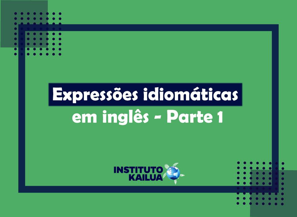 https://institutokailua.com/blog/wp-content/uploads/2021/07/EXPRESSOES-IDIOMATICAS-EM-INGLES-parte-1.png
