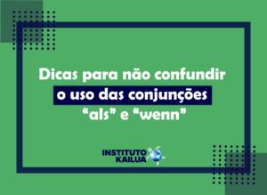"""Dicas para não confundir o uso das conjunções """"als"""" e """"wenn"""""""
