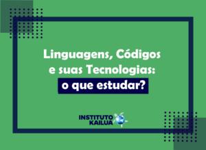 Linguagens, Códigos e suas Tecnologias: o que estudar?